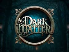 a-dark-matter-slots-game at Apers of London Casino online
